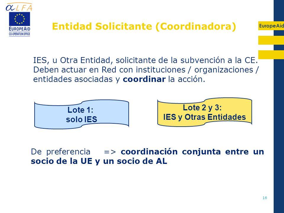 EuropeAid 16 IES, u Otra Entidad, solicitante de la subvención a la CE. Deben actuar en Red con instituciones / organizaciones / entidades asociadas y