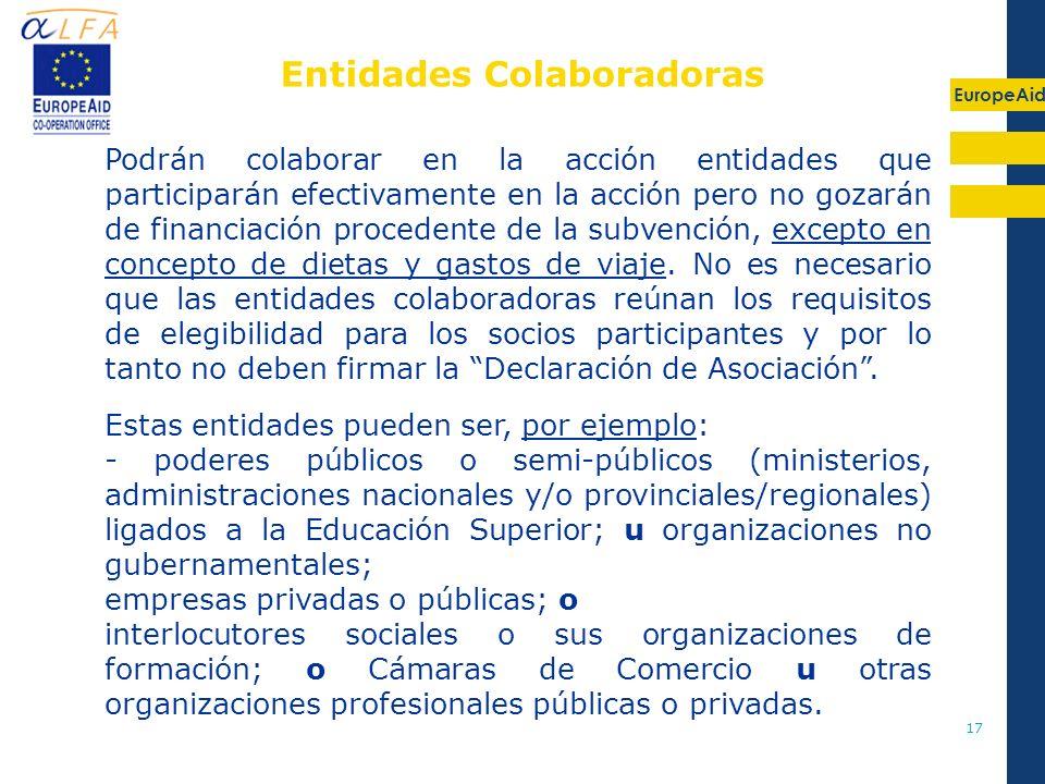 EuropeAid 17 Entidades Colaboradoras Podrán colaborar en la acción entidades que participarán efectivamente en la acción pero no gozarán de financiaci