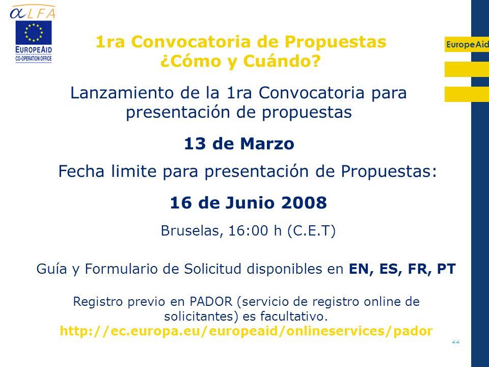 EuropeAid 22 Lanzamiento de la 1ra Convocatoria para presentación de propuestas 13 de Marzo 1ra Convocatoria de Propuestas ¿Cómo y Cuándo? Guía y Form