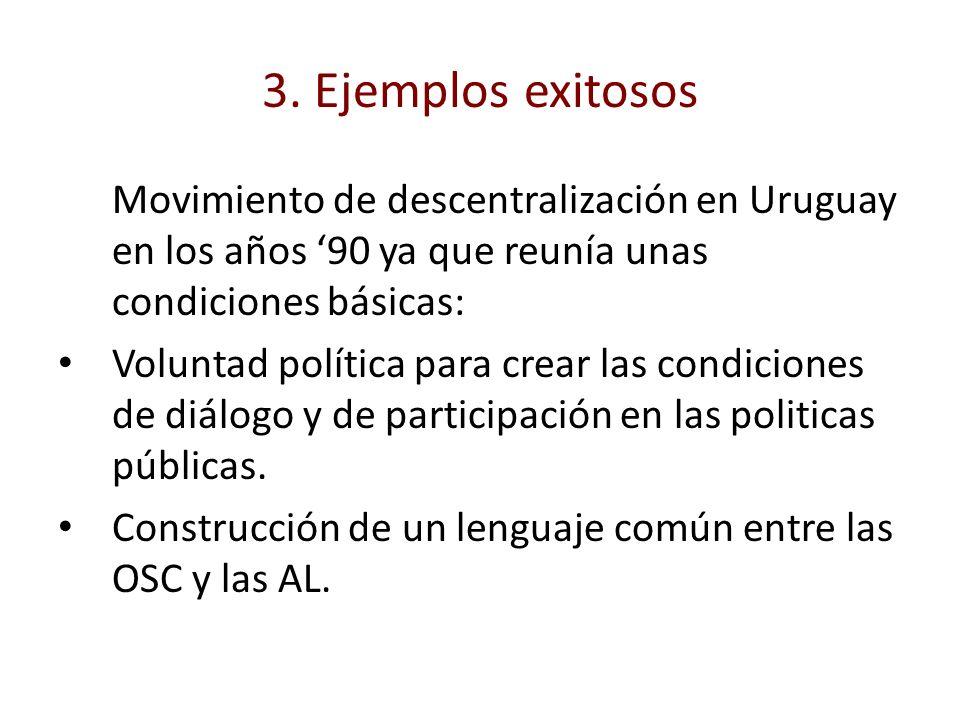 3. Ejemplos exitosos Movimiento de descentralización en Uruguay en los años 90 ya que reunía unas condiciones básicas: Voluntad política para crear la