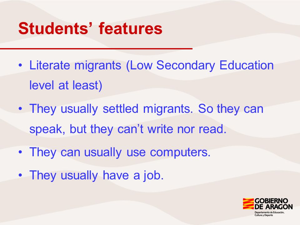 Students features Literate migrants (Low Secondary Education level at least) They usually settled migrants.