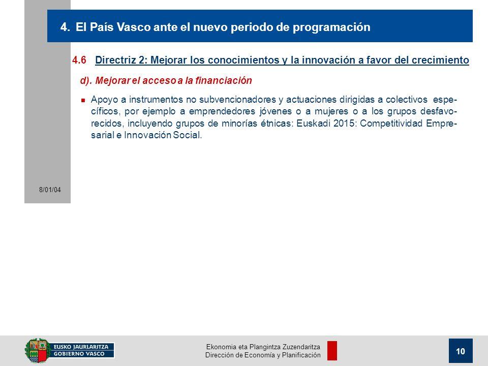 Ekonomia eta Plangintza Zuzendaritza Dirección de Economía y Planificación 8/01/04 10 4.6 Directriz 2: Mejorar los conocimientos y la innovación a favor del crecimiento 4.