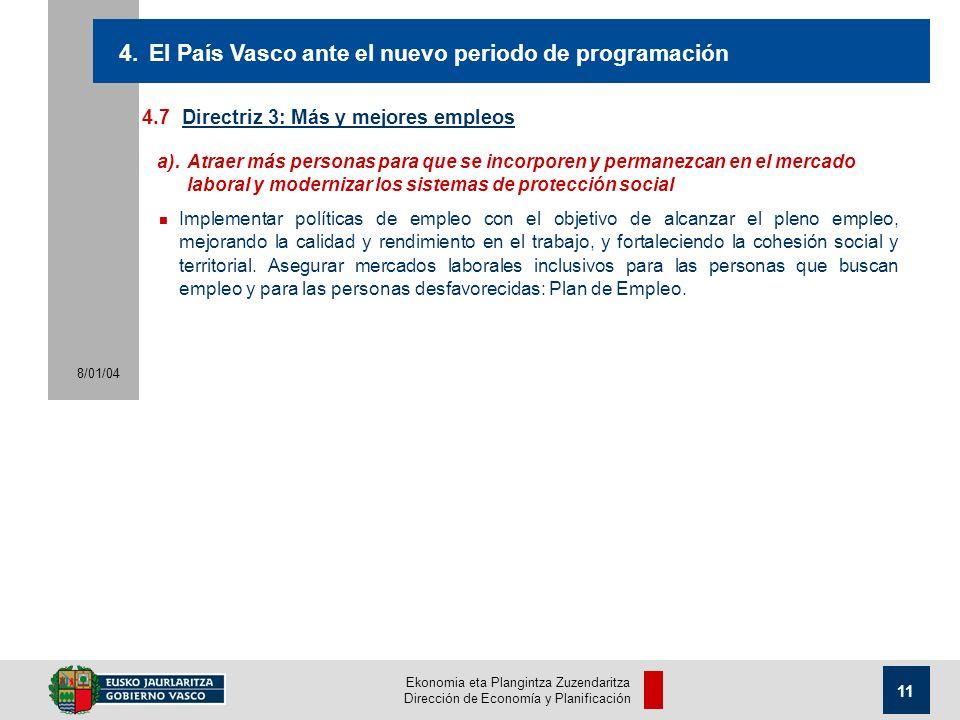 Ekonomia eta Plangintza Zuzendaritza Dirección de Economía y Planificación 8/01/04 11 4.7Directriz 3: Más y mejores empleos 4.