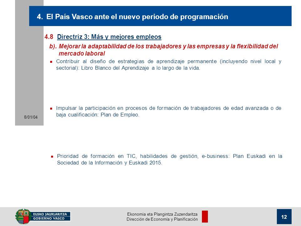 Ekonomia eta Plangintza Zuzendaritza Dirección de Economía y Planificación 8/01/04 12 4.8Directriz 3: Más y mejores empleos 4.