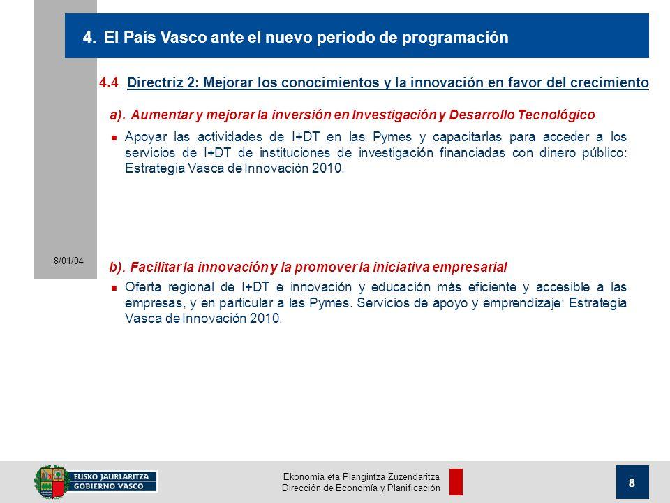 Ekonomia eta Plangintza Zuzendaritza Dirección de Economía y Planificación 8/01/04 8 4.4Directriz 2: Mejorar los conocimientos y la innovación en favor del crecimiento 4.