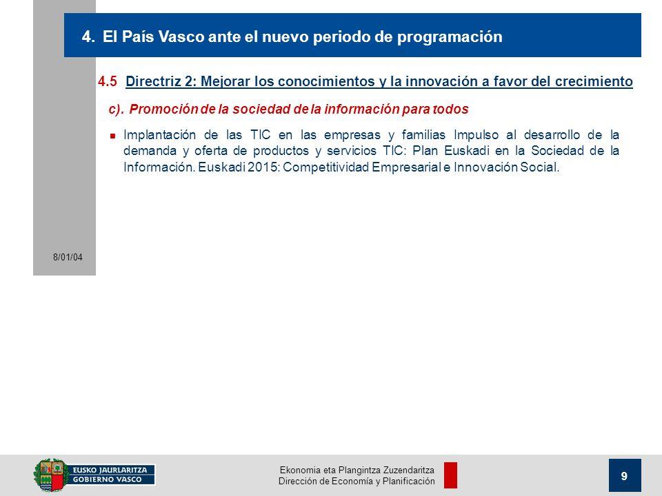 Ekonomia eta Plangintza Zuzendaritza Dirección de Economía y Planificación 8/01/04 9 4.5Directriz 2: Mejorar los conocimientos y la innovación a favor del crecimiento 4.