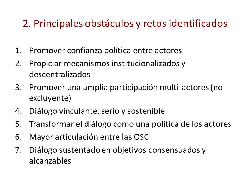 2. Principales obstáculos y retos identificados 1.Promover confianza política entre actores 2.Propiciar mecanismos institucionalizados y descentraliza