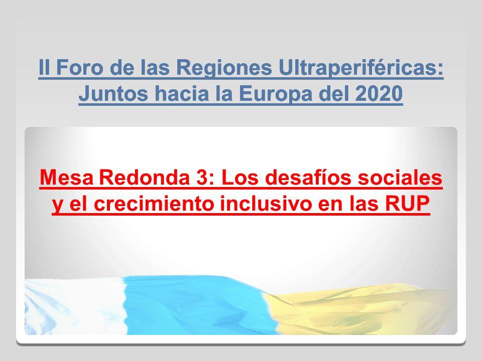 II Foro de las Regiones Ultraperiféricas: Juntos hacia la Europa del 2020 Mesa Redonda 3: Los desafíos sociales y el crecimiento inclusivo en las RUP