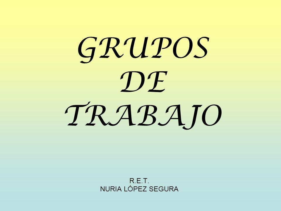 GRUPOS DE TRABAJO R.E.T. NURIA LÓPEZ SEGURA
