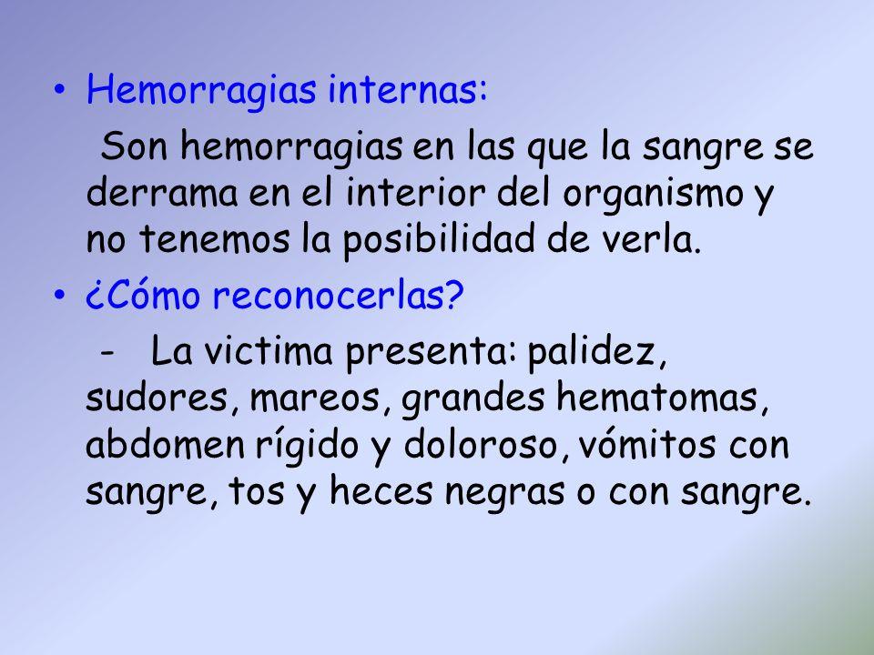 Hemorragias internas: Son hemorragias en las que la sangre se derrama en el interior del organismo y no tenemos la posibilidad de verla. ¿Cómo reconoc