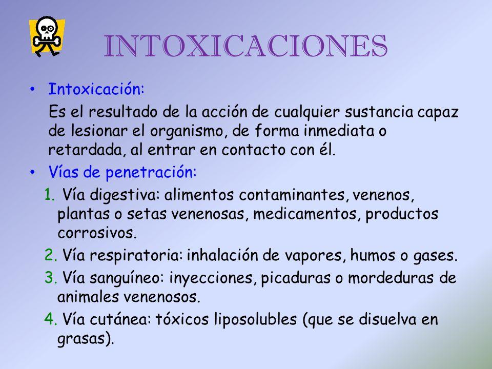 INTOXICACIONES Intoxicación: Es el resultado de la acción de cualquier sustancia capaz de lesionar el organismo, de forma inmediata o retardada, al en