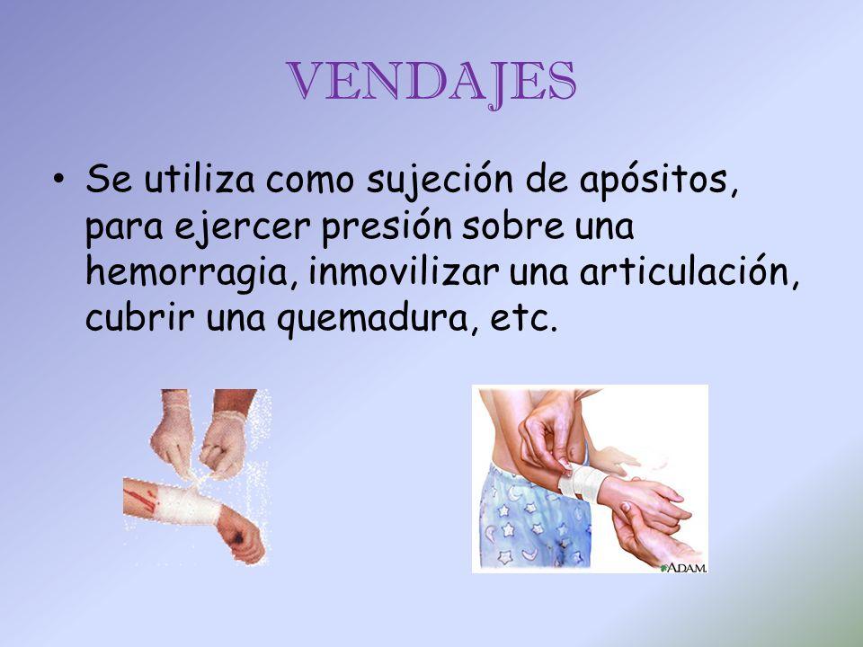 VENDAJES Se utiliza como sujeción de apósitos, para ejercer presión sobre una hemorragia, inmovilizar una articulación, cubrir una quemadura, etc.