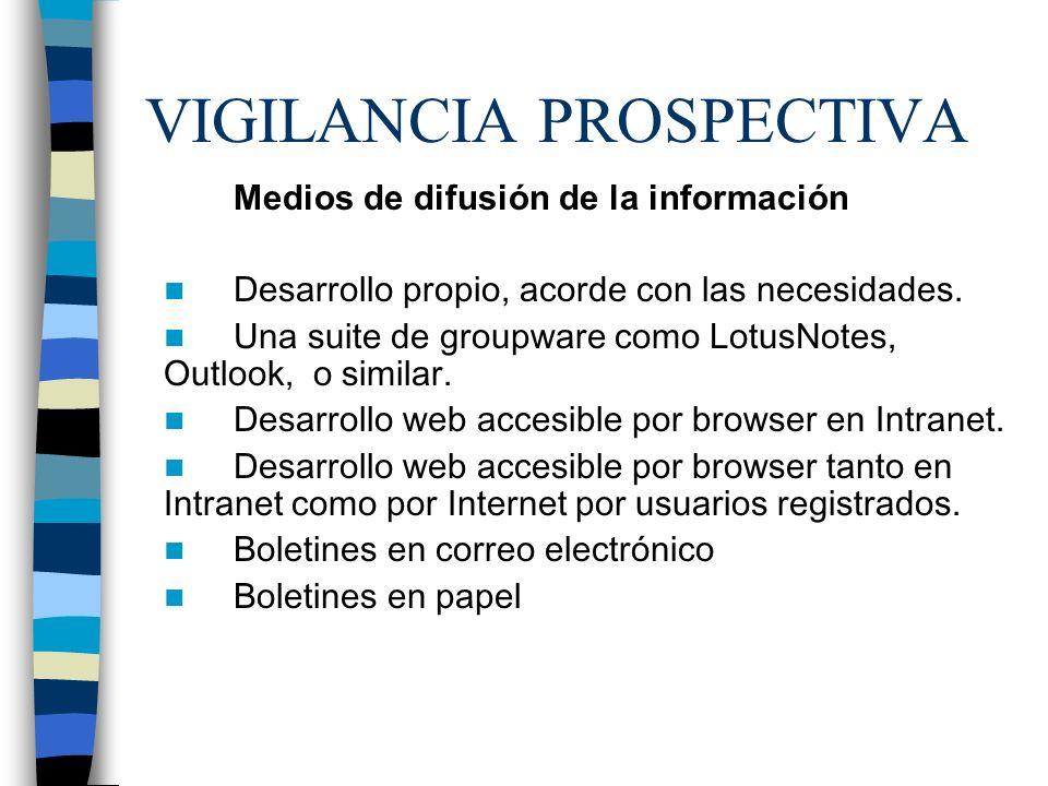 VIGILANCIA PROSPECTIVA Medios de difusión de la información Desarrollo propio, acorde con las necesidades. Una suite de groupware como LotusNotes, Out