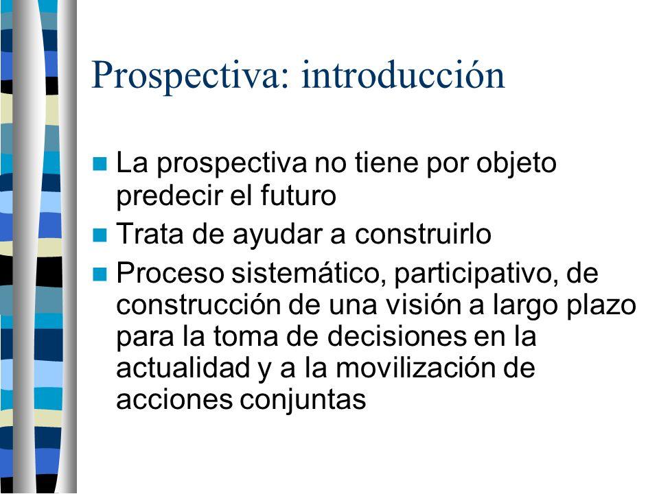 Prospectiva: introducción La prospectiva no tiene por objeto predecir el futuro Trata de ayudar a construirlo Proceso sistemático, participativo, de construcción de una visión a largo plazo para la toma de decisiones en la actualidad y a la movilización de acciones conjuntas