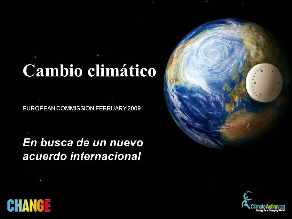 En busca de un nuevo acuerdo internacional EUROPEAN COMMISSION FEBRUARY 2009 Cambio climático