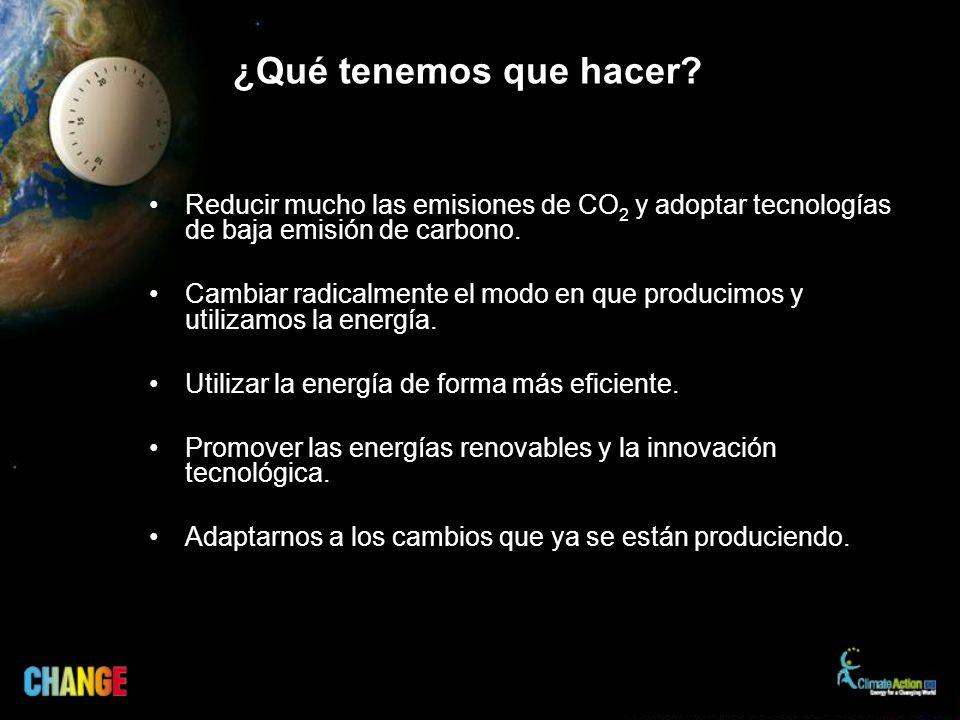 ¿Qué tenemos que hacer? Reducir mucho las emisiones de CO 2 y adoptar tecnologías de baja emisión de carbono. Cambiar radicalmente el modo en que prod