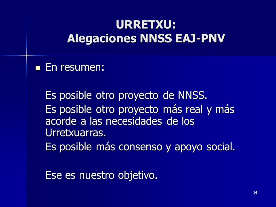 14 En resumen: En resumen: Es posible otro proyecto de NNSS. Es posible otro proyecto más real y más acorde a las necesidades de los Urretxuarras. Es