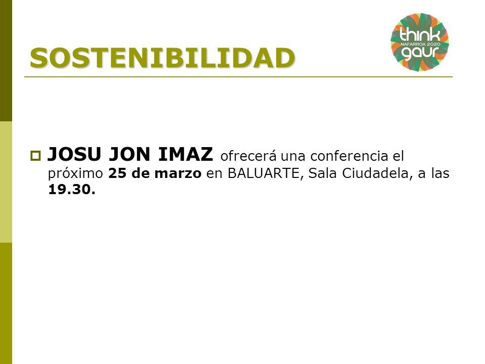 SOSTENIBILIDAD JOSU JON IMAZ ofrecerá una conferencia el próximo 25 de marzo en BALUARTE, Sala Ciudadela, a las 19.30.