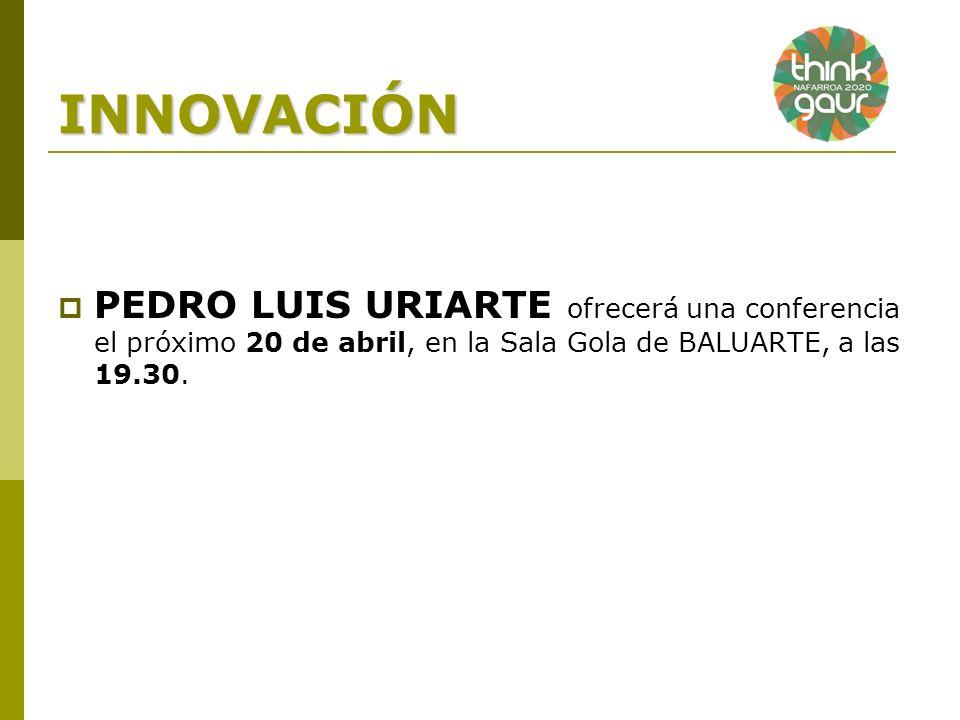 INNOVACIÓN PEDRO LUIS URIARTE ofrecerá una conferencia el próximo 20 de abril, en la Sala Gola de BALUARTE, a las 19.30.