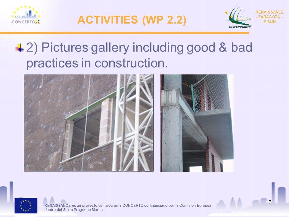 RENAISSANCE es un proyecto del programa CONCERTO co-financiado por la Comisión Europea dentro del Sexto Programa Marco RENAISSANCE - ZARAGOZA - SPAIN 13 ACTIVITIES (WP 2.2) 2) Pictures gallery including good & bad practices in construction.