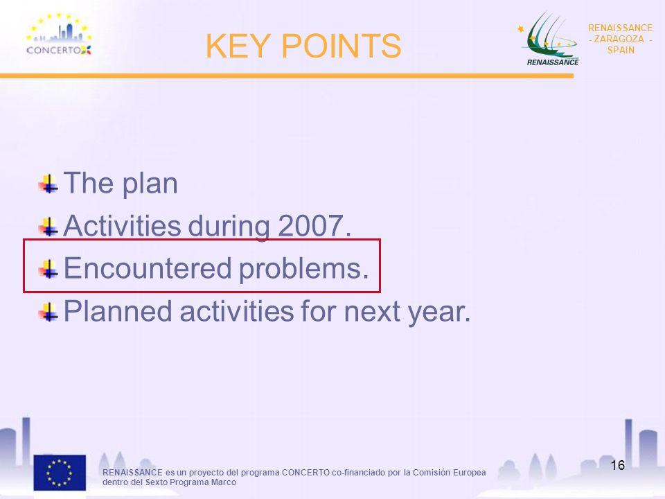 RENAISSANCE es un proyecto del programa CONCERTO co-financiado por la Comisión Europea dentro del Sexto Programa Marco RENAISSANCE - ZARAGOZA - SPAIN 16 KEY POINTS The plan Activities during 2007.