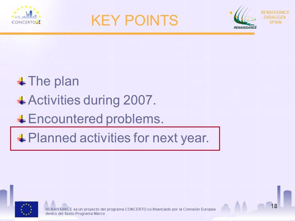 RENAISSANCE es un proyecto del programa CONCERTO co-financiado por la Comisión Europea dentro del Sexto Programa Marco RENAISSANCE - ZARAGOZA - SPAIN 18 KEY POINTS The plan Activities during 2007.