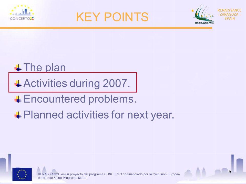 RENAISSANCE es un proyecto del programa CONCERTO co-financiado por la Comisión Europea dentro del Sexto Programa Marco RENAISSANCE - ZARAGOZA - SPAIN 5 KEY POINTS The plan Activities during 2007.