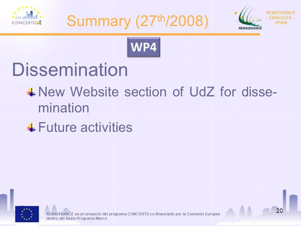 RENAISSANCE es un proyecto del programa CONCERTO co-financiado por la Comisión Europea dentro del Sexto Programa Marco RENAISSANCE - ZARAGOZA - SPAIN 20 Summary (27 th /2008) Dissemination New Website section of UdZ for disse- mination Future activities WP4
