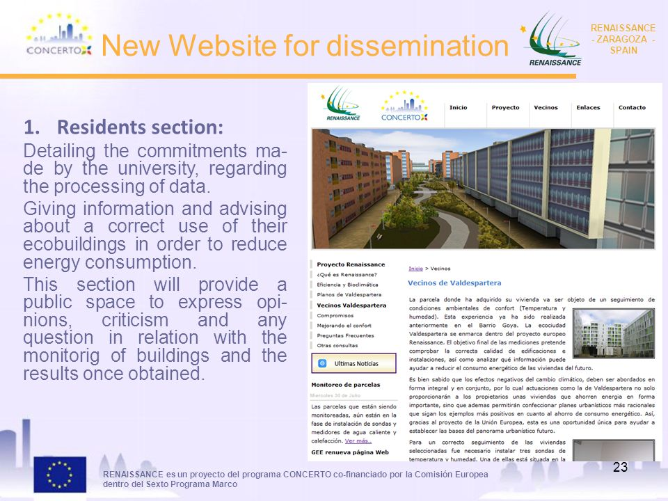 RENAISSANCE es un proyecto del programa CONCERTO co-financiado por la Comisión Europea dentro del Sexto Programa Marco RENAISSANCE - ZARAGOZA - SPAIN 23 New Website for dissemination 1.Residents section: Detailing the commitments ma- de by the university, regarding the processing of data.