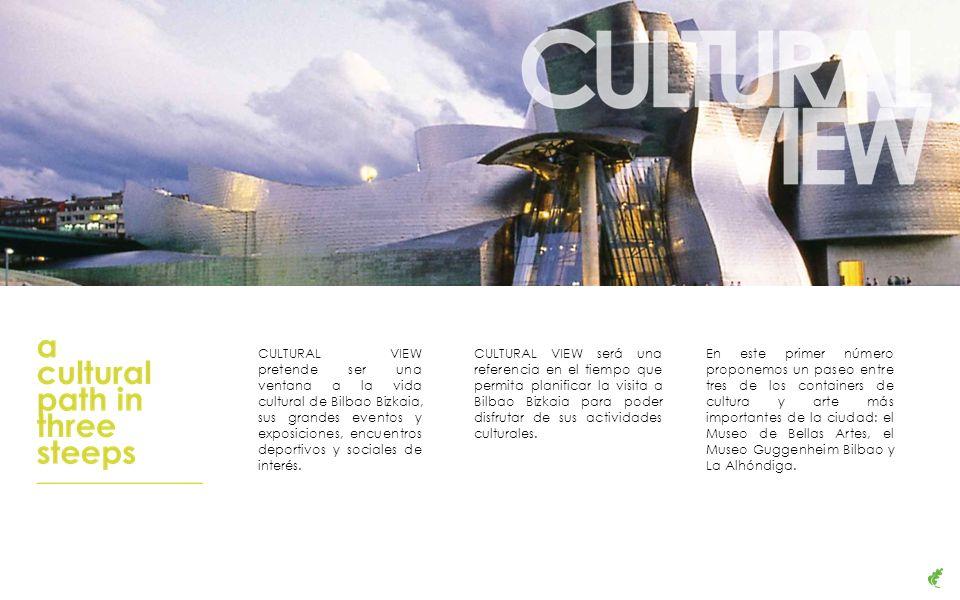CULTURAL VIEW pretende ser una ventana a la vida cultural de Bilbao Bizkaia, sus grandes eventos y exposiciones, encuentros deportivos y sociales de interés.