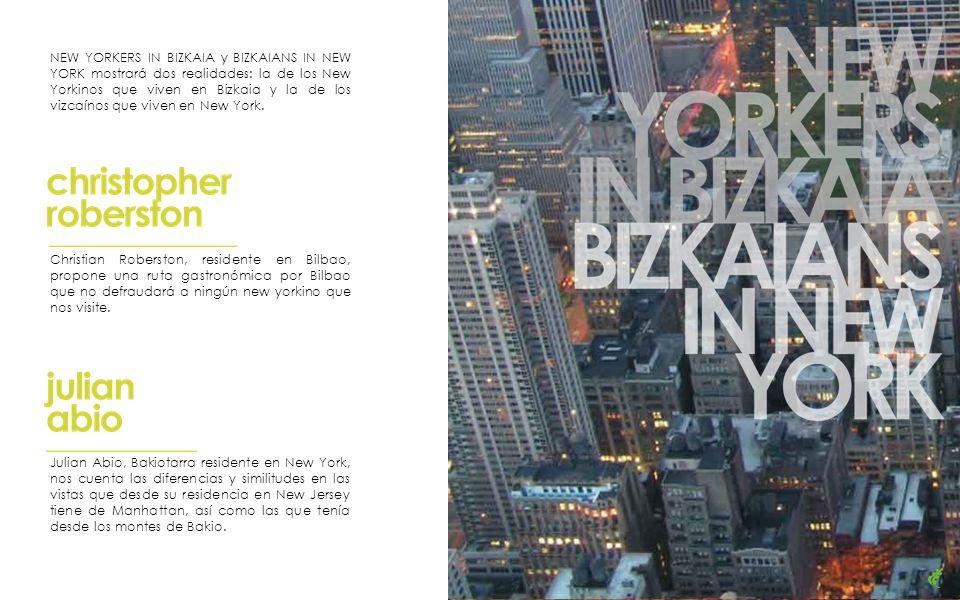NEW YORKERS IN BIZKAIA y BIZKAIANS IN NEW YORK mostrará dos realidades: la de los New Yorkinos que viven en Bizkaia y la de los vizcaínos que viven en New York.