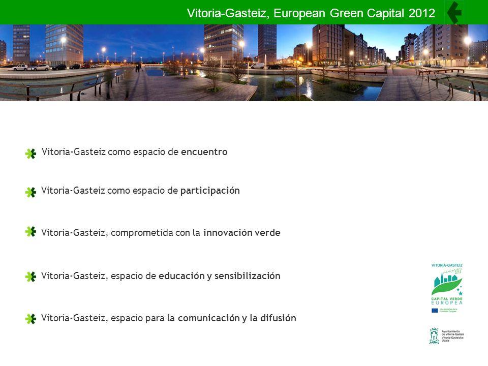 Vitoria-Gasteiz, European Green Capital 2012 Vitoria-Gasteiz como espacio de encuentro Vitoria-Gasteiz como espacio de participación Vitoria-Gasteiz, comprometida con la innovación verde Vitoria-Gasteiz, espacio de educación y sensibilización Vitoria-Gasteiz, espacio para la comunicación y la difusión