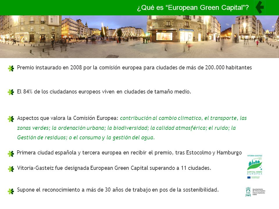 ¿Qué es European Green Capital? Premio instaurado en 2008 por la comisión europea para ciudades de más de 200.000 habitantes El 84% de los ciudadanos