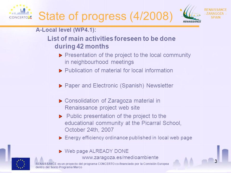 RENAISSANCE es un proyecto del programa CONCERTO co-financiado por la Comisión Europea dentro del Sexto Programa Marco RENAISSANCE - ZARAGOZA - SPAIN 4 Analysis of progress B-International Level (WP4.2) Common dissemination strategy Web page in use and sending documentation