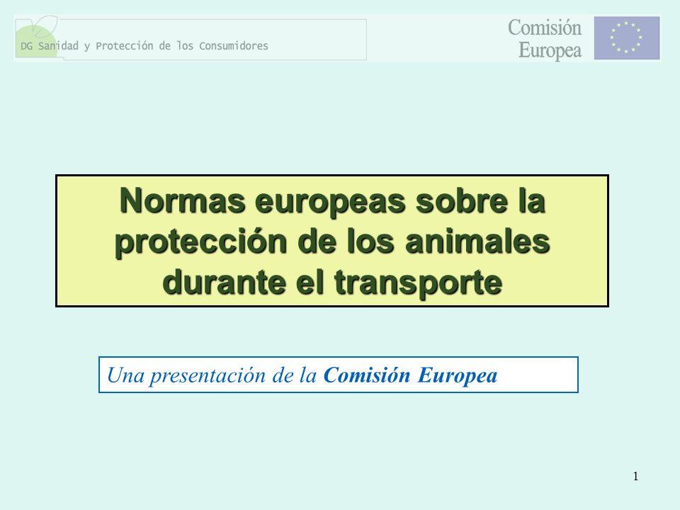 1 Normas europeas sobre la protección de los animales durante el transporte Una presentación de la Comisión Europea