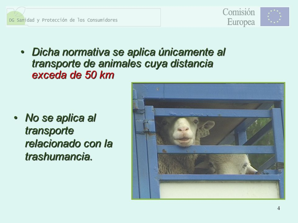 4 Dicha normativa se aplica únicamente al transporte de animales cuya distancia exceda de 50 kmDicha normativa se aplica únicamente al transporte de a