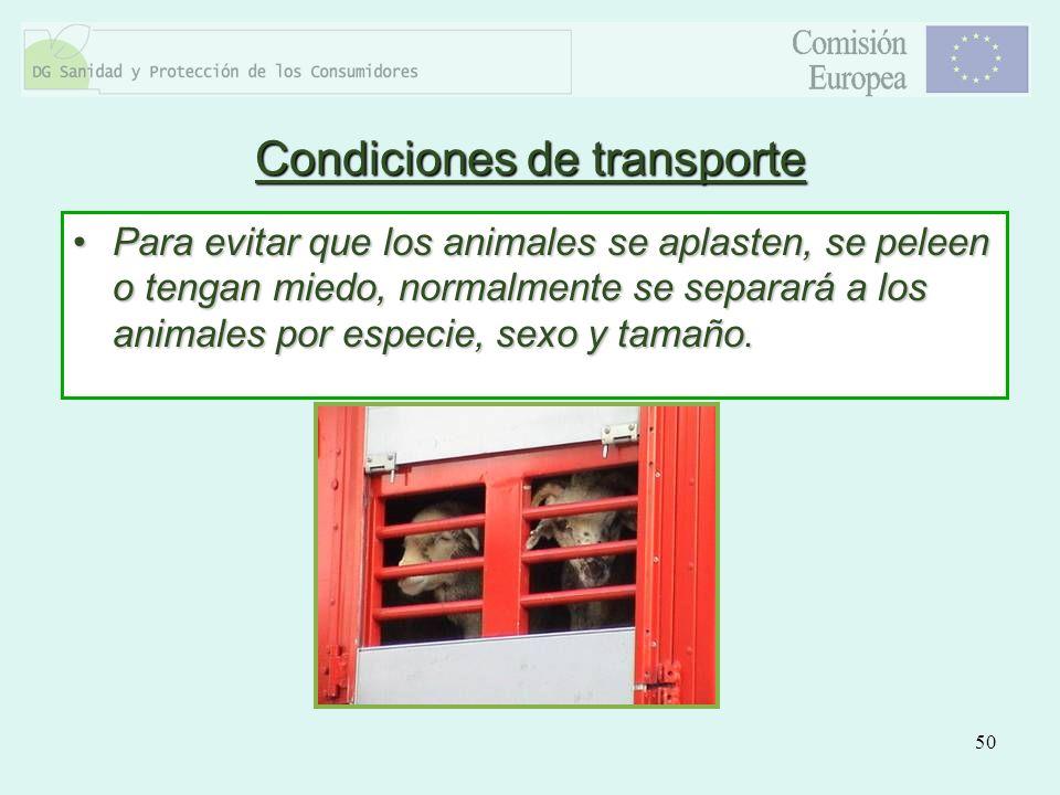 50 Condiciones de transporte Para evitar que los animales se aplasten, se peleen o tengan miedo, normalmente se separará a los animales por especie, s