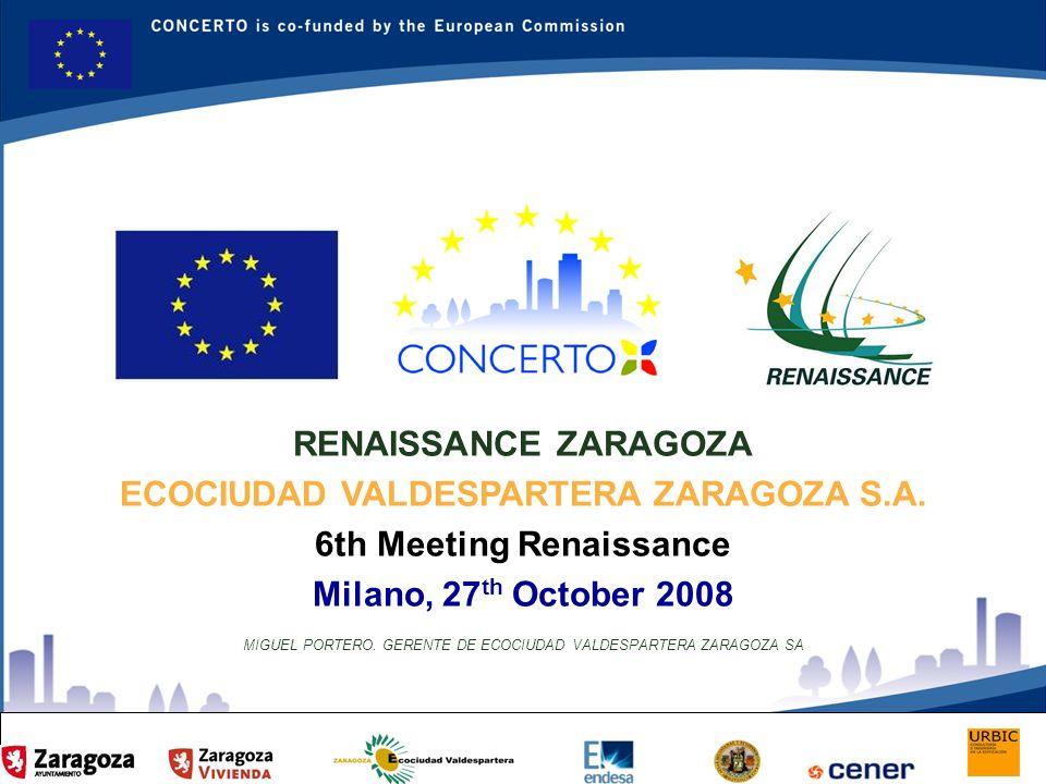 RENAISSANCE es un proyecto del programa CONCERTO co-financiado por la Comisión Europea dentro del Sexto Programa Marco RENAISSANCE ZARAGOZA SPAIN RENAISSANCE ZARAGOZA ECOCIUDAD VALDESPARTERA ZARAGOZA S.A.