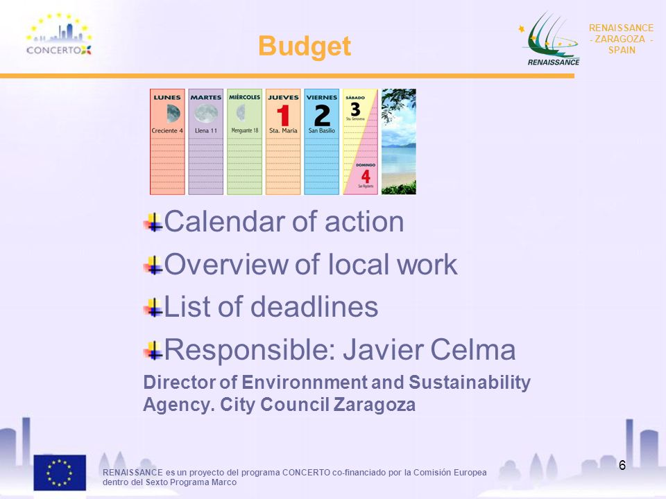 RENAISSANCE es un proyecto del programa CONCERTO co-financiado por la Comisión Europea dentro del Sexto Programa Marco RENAISSANCE - ZARAGOZA - SPAIN 7 Finantial issues Definitive initial budget per partner Form C year 1 Audit year 1 Form C year 2 Excell year 3