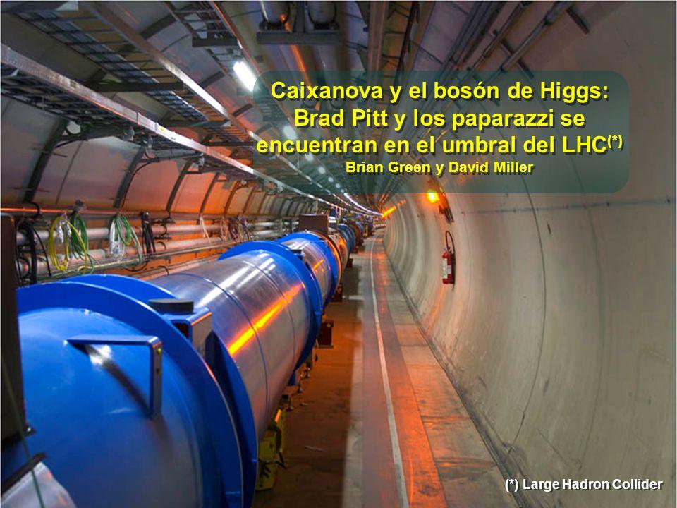 (*) Large Hadron Collider Caixanova y el bosón de Higgs: Brad Pitt y los paparazzi se encuentran en el umbral del LHC (*) Brian Green y David Miller