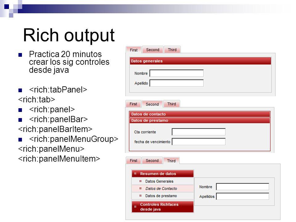 Rich output Practica 20 minutos crear los sig controles desde java
