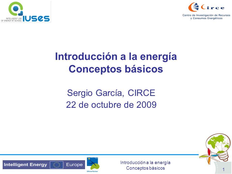 Introducción a la energía Conceptos básicos 1 Sergio García, CIRCE 22 de octubre de 2009
