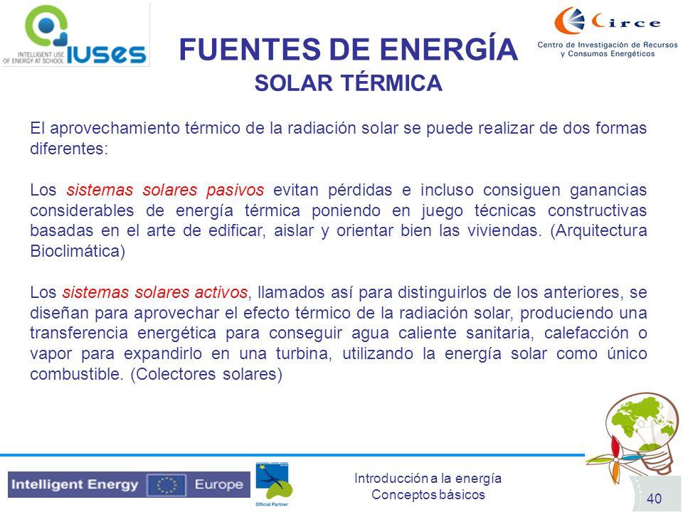 Introducción a la energía Conceptos básicos 40 FUENTES DE ENERGÍA SOLAR TÉRMICA El aprovechamiento térmico de la radiación solar se puede realizar de