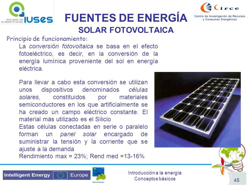 Introducción a la energía Conceptos básicos 45 FUENTES DE ENERGÍA SOLAR FOTOVOLTAICA Principio de funcionamiento: La conversión fotovoltaica se basa e