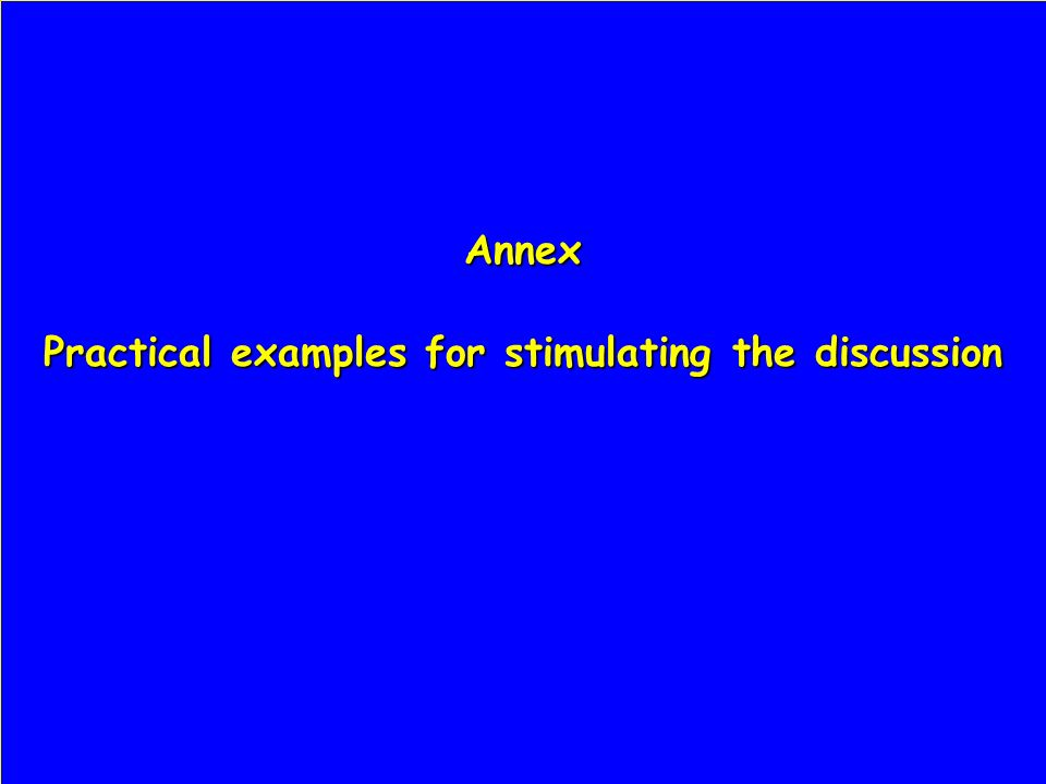 Annex Practical examples for stimulating the discussion