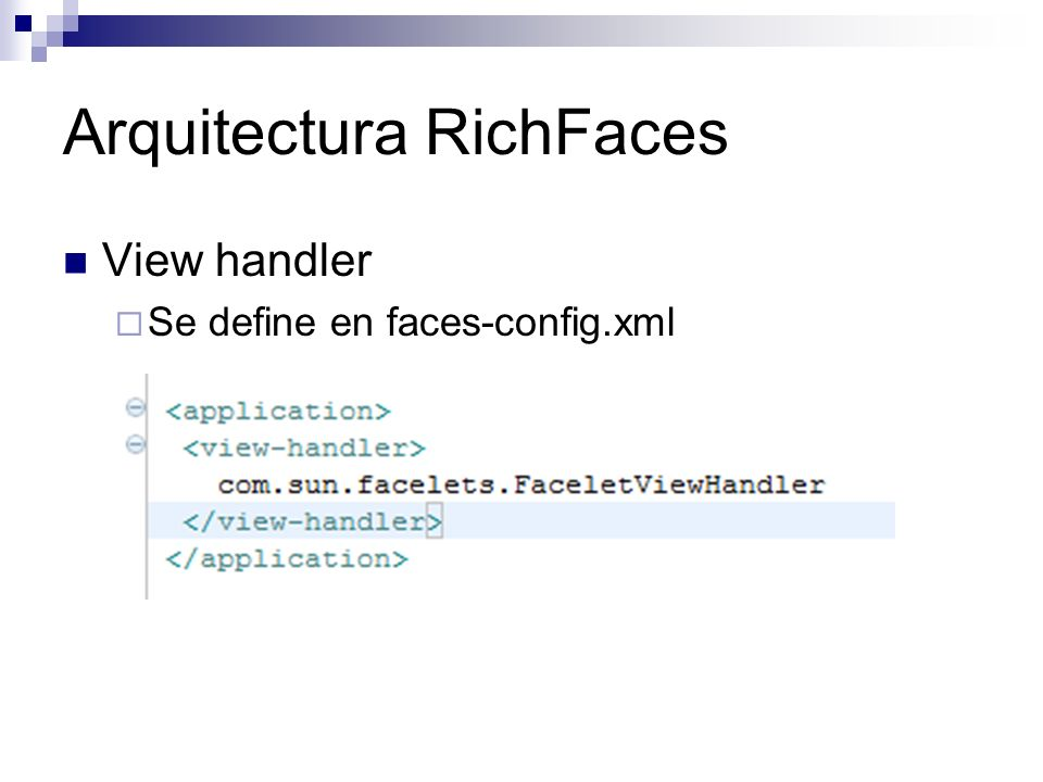 Arquitectura RichFaces View handler Se define en faces-config.xml