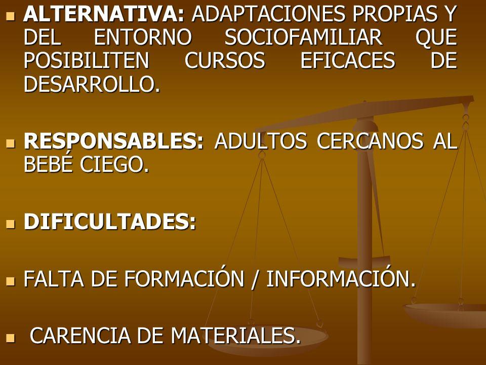 ALTERNATIVA: ADAPTACIONES PROPIAS Y DEL ENTORNO SOCIOFAMILIAR QUE POSIBILITEN CURSOS EFICACES DE DESARROLLO. ALTERNATIVA: ADAPTACIONES PROPIAS Y DEL E