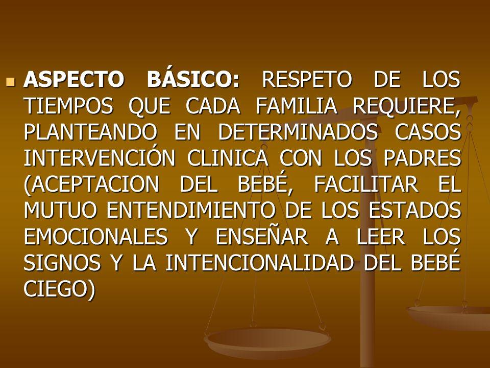 ASPECTO BÁSICO: RESPETO DE LOS TIEMPOS QUE CADA FAMILIA REQUIERE, PLANTEANDO EN DETERMINADOS CASOS INTERVENCIÓN CLINICA CON LOS PADRES (ACEPTACION DEL