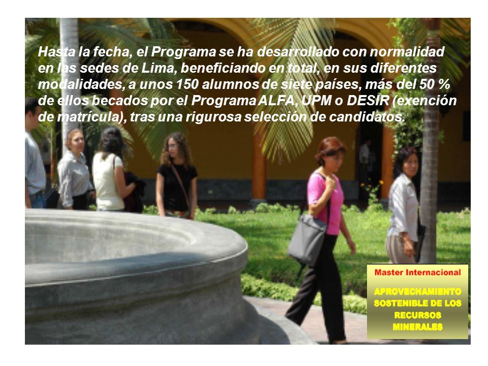 Hasta la fecha, el Programa se ha desarrollado con normalidad en las sedes de Lima, beneficiando en total, en sus diferentes modalidades, a unos 150 alumnos de siete países, más del 50 % de ellos becados por el Programa ALFA, UPM o DESIR (exención de matrícula), tras una rigurosa selección de candidatos.