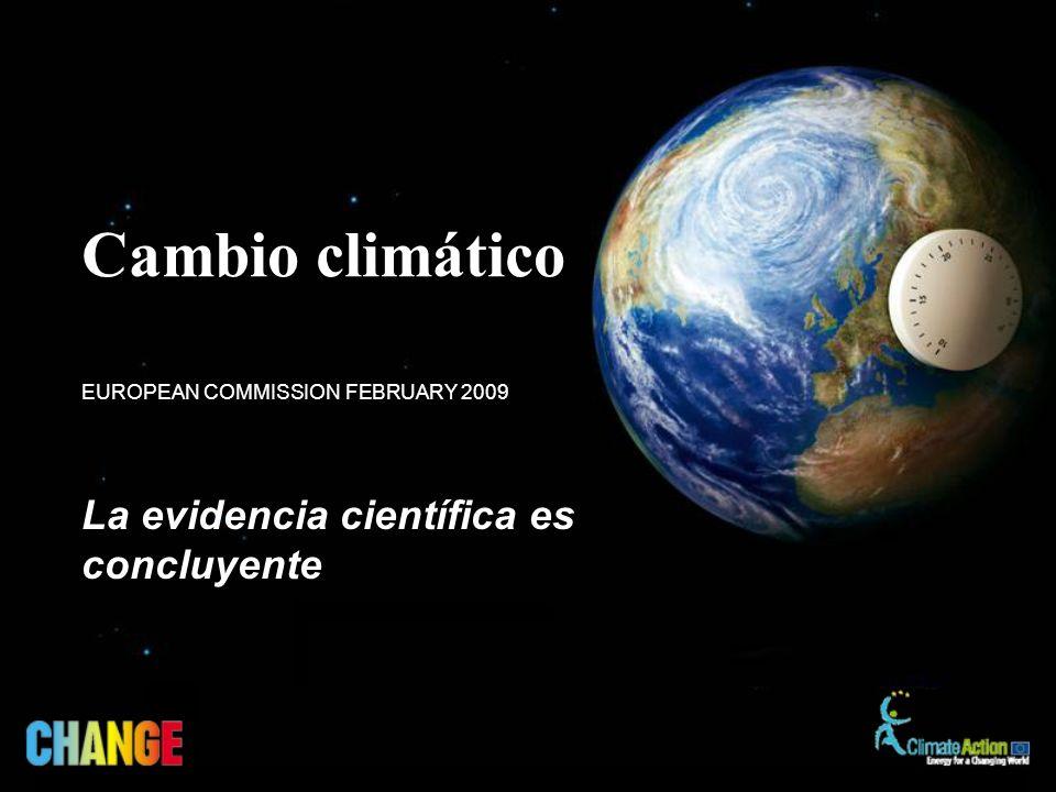 La evidencia científica es concluyente EUROPEAN COMMISSION FEBRUARY 2009 Cambio climático